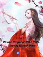 Ghost Emperor Wild Wife: Dandy Eldest Miss